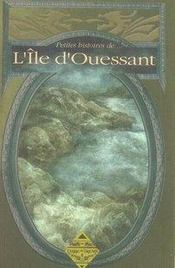 Petites Histoires De... ; Petites Histoires De L'Ile D'Ouessant - Intérieur - Format classique