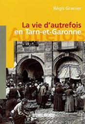 La Vie D'Autrefois En Tarn-Et-Garonne - Couverture - Format classique