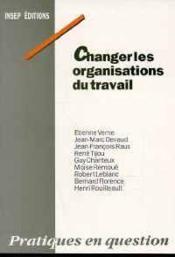 Changer Les Organisations Du Travail - Couverture - Format classique