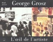 Georges grosz ; l'œil de l'artiste - Couverture - Format classique