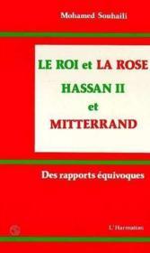 Rle oi et la rose ; Hassan II et Mitterrand ; des rapports équivoques - Couverture - Format classique