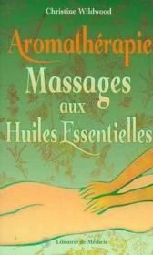 Aromatherapie. Les Massages Aux Huiles Essentielles - Couverture - Format classique