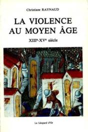 La Violence Au Moyen-Age (Xiiie - Xve Siecle) - Couverture - Format classique