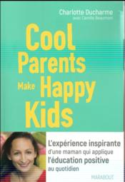 Vente livre :  Cool parents make happy kids  - Charlotte Ducharme