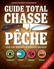 GUIDE TOTAL ; chasse - pêche ; 408 techniques essentiellles ; camping, pêche, chasse, survie  - Brad Fenson - T. Edward Nickens
