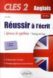 Cles 2 Anglais Reussir A L'Ecrit L'Epreuve De Synthese Training And Keys B2/B2+ - Couverture - Format classique