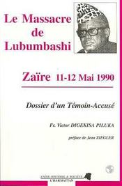 Le Massacre De Lubumbashi ; Zaire, 11-12 Mai 1990 ; Dossier D'Un Temoin-Accuse - Intérieur - Format classique