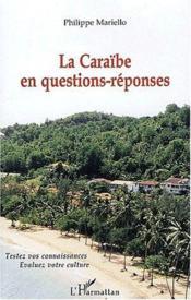 La Caraïbe en questions-réponses ; testez vos connaissances, évaluez votre culture - Couverture - Format classique