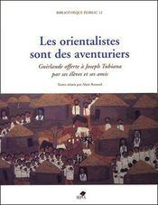 Les orientalistes sont des aventuriers ; guirlande offerte à Joseph Tubiana pas ses élèves et ses amis - Couverture - Format classique