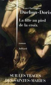 La fille au pied de la croix – Jean-Christophe Duchon-Doris