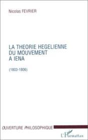 La théorie hegelienne du mouvement à Iena (1803-1806) - Couverture - Format classique
