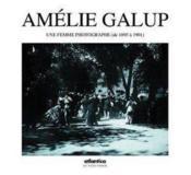 Amelie Galup Une Femme Photographe (De 1895 A 1901) - Couverture - Format classique