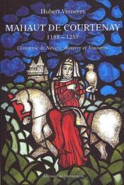 Mahaut de Courtenay 1188-1257 ; comtesse de Nevers, Auxerre et Tonnerre - Couverture - Format classique