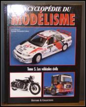 L'encyclopédie du modélisme t.5 ; les véhicules civils - Couverture - Format classique