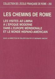 Les Chemins De Rome Les Visites Ad Limina A L'Epoque Moderne Dans L'Europe Meridionale Et Le Monde H - Couverture - Format classique