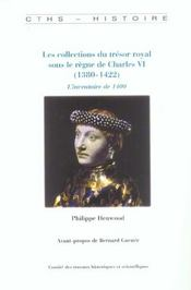 Les Collections Du Tresor Royal Sous Le Regne De Charles Vi 1380-1422 ; Inventaire De 1400 - Intérieur - Format classique