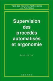 Supervision des procedes automatises et ergonomie (traite des nouvelles technologies, serie automati - Couverture - Format classique