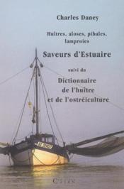 Huîtres, aloses, pibales, lamproies ; saveurs d'estuaire ; dictionnaire de l'huître et de l'ostréiculture - Couverture - Format classique
