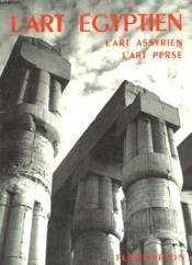 L'Art Egyptien. L'Art Assyrien - L'Art Perse. Collection : La Grammaire Des Styles. - Couverture - Format classique