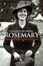 Vente livre :  Rosemary, l'enfant que l'on cachait  - Kate Clifford Larson