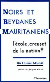 Noirs et beydanes mauritaniens ; l'école, creuset de la nation ? - Couverture - Format classique
