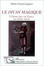 Le divan magique ; l'Orient turc en france au XVIII siècle - Intérieur - Format classique