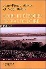 Boire et déboires en val de Loire ; le sang de la vigne - Intérieur - Format classique