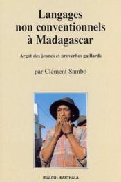 Langages non conventionnels à Madagascar ; argot des jeunes et proverbes gaillards - Couverture - Format classique