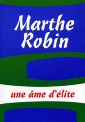 Marthe Robin, une âme d'élite - Couverture - Format classique