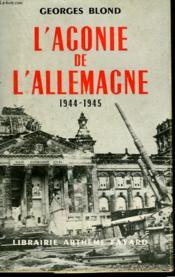 L'Agonie De L'Allemagne. 1944-1945. - Couverture - Format classique