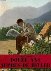 Douze Ans Aupres De Hitler. Collection L'Histoire Illustree N° 14. - Couverture - Format classique