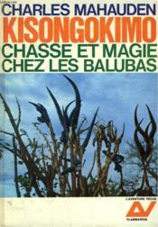Kisongokimo. Chasse Et Magie Chez Les Balubas. Collection : L'Aventure Vecue. - Couverture - Format classique