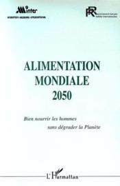 Alimentation Mondiale 2050 ; Bien Nourrir Les Hommes Sans Degrader La Planete - Couverture - Format classique