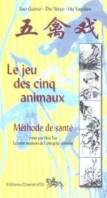 Le jeu des cinq animaux ; méthode de santé ; le saint médecin de l'antiquité chinoise - Intérieur - Format classique