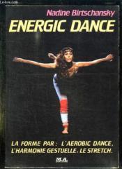 Energic Dance. La Forme Par L Aerobic Dance, L Harmonie Gestuelle, Le Stretch. - Couverture - Format classique
