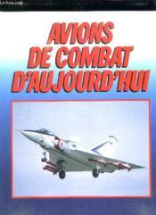 Avions De Combat D Aujourd Hui. - Couverture - Format classique