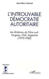 L'introuvable démocratie autoritaire ; les dictatures du cône sud ; uruguay, chili, argentine (1973-1982) - Intérieur - Format classique