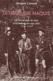 Le temps des maquis ; de la vie dans les bois à la reconquête des cités, 1943-1944 - Couverture - Format classique