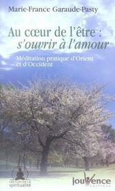 Au coeur de l'être ; s'ouvrir à l'amour ; méditation pratique d'orient et d'occident - Intérieur - Format classique