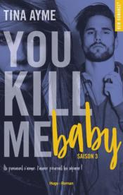 Vente livre :  You kill me T.3 ; baby  - Tina Ayme