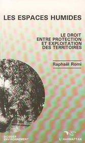 Les Espaces Humides ; Le Droit Entre Protection Et Exploitation Des Territoires - Intérieur - Format classique