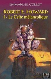 Robert E. Howard : I - Le Celte Melancolique - Couverture - Format classique