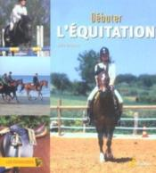 Vente livre :  Debuter l'equitation  - Collectif - Julie Deutsch