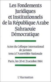 Les fondements juridiques et institutionnels de la République Arabe Sahraouie Démocratique - Couverture - Format classique