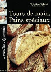 Tours de main, pains spéciaux ; et recettes régionales - Intérieur - Format classique