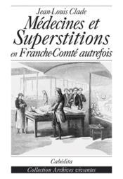 Medecines Et Superstitions En Franche-Conte Autrefois - Couverture - Format classique