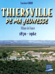 T; Thiersville De Ma Jeunesse ; 1870-1962 - Couverture - Format classique