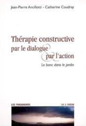 Thérapie constructive par le dialogue et par l'action le banc dans le jardin - Couverture - Format classique