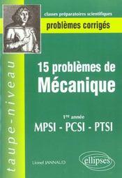15 Problemes De Mecanique 1re Annee Mpsi-Pcsi-Ptsi Problemes Corriges Classes Prepas Scientifiques - Intérieur - Format classique