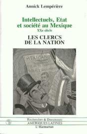 Intellectuels, Etat et société au Mexique XXe siècle ; les clercs de la nation - Couverture - Format classique